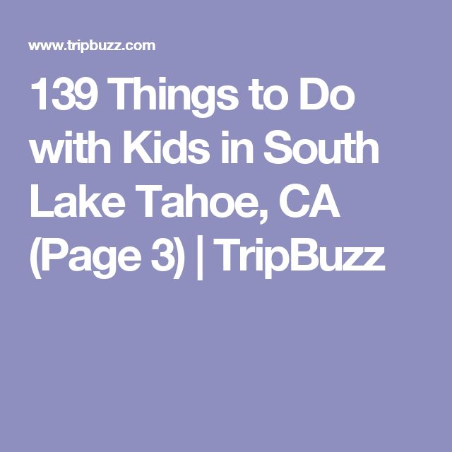 139 Things to Do with Kids in South Lake Tahoe,CA (Page 3) | TripBuzz