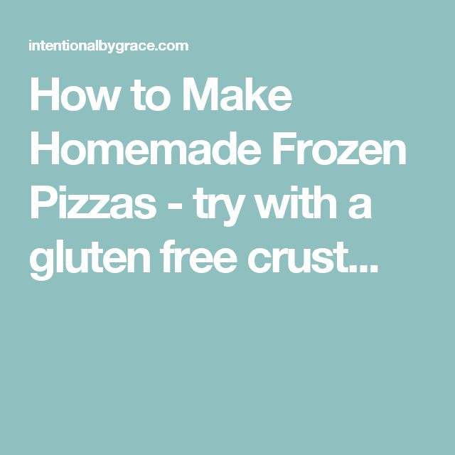 How to Make Homemade Frozen Pizzas - try with a gluten free crust...