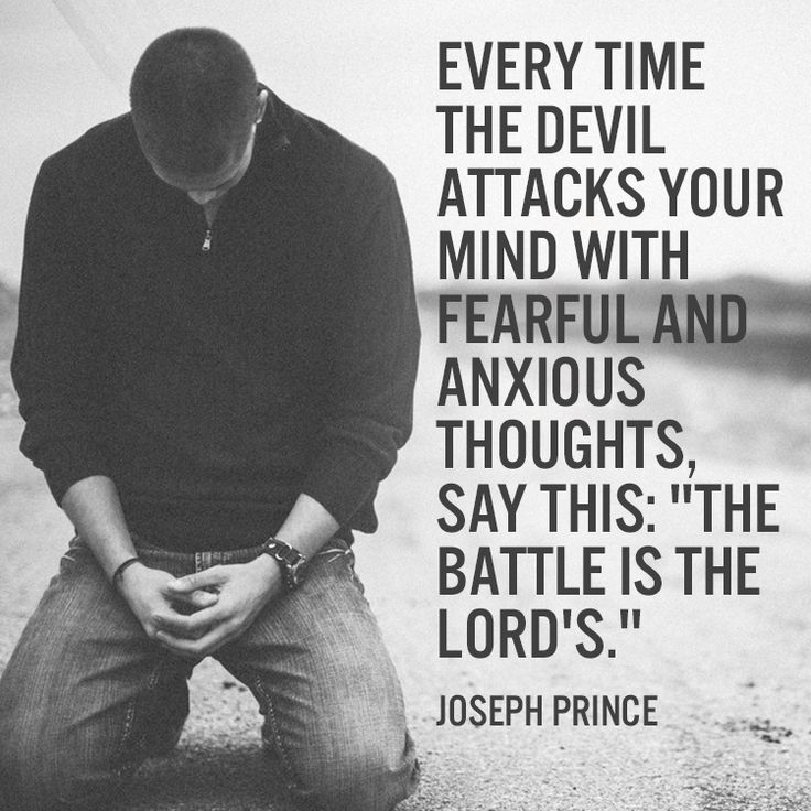 """Every time the devil attacks your mind with fearful and anxious thoughts, say this: """"The battle is the Lord's.""""– Joseph Prince"""