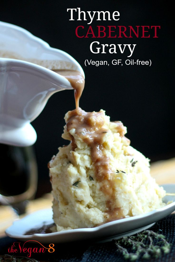 Boring gravy, step aside. This gravy is on another level, as it is made with rich, full-bodied Cabernet Sauvignon and fresh sprigs of thyme, making it the best gravy I've truly ever had. Just 8 ingredients, Vegan, Gluten-free and oil-free! By http://TheVegan8.com #vegan #glutenfree #thanksgiving #mashedpotatoes #gravy #oilfree