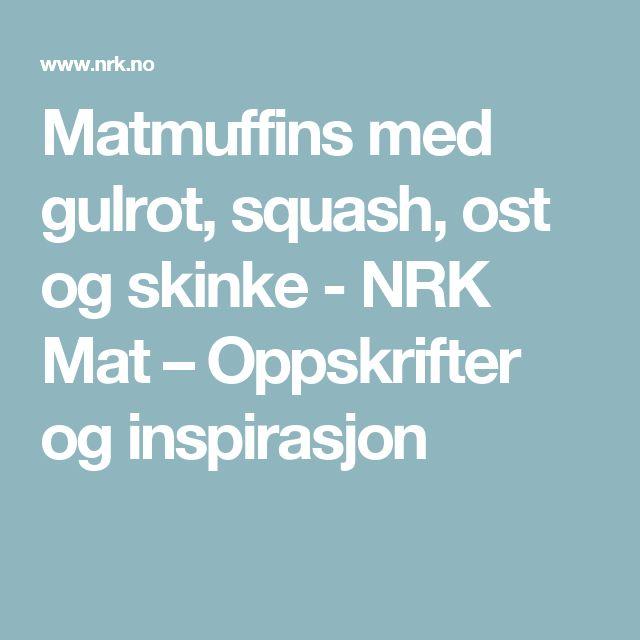 Matmuffins med gulrot, squash, ost og skinke - NRK Mat – Oppskrifter og inspirasjon
