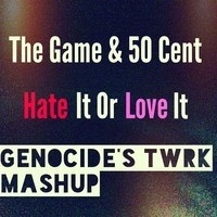 $$$ SMOOTHLY MASHED #WHATDIRT $$$ The Game & 50 Cent - Hate It Or Love It (GENOCIDE'S TWRK MASHUP) by Genocide Disco on SoundCloud
