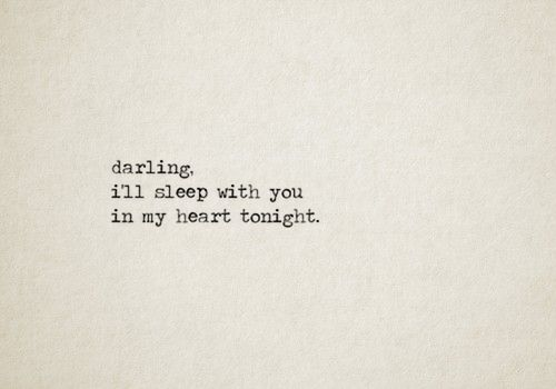darling,   i'll sleep with you in my heart tonight.