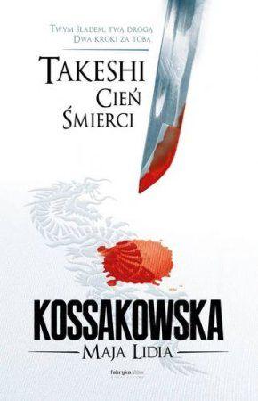 """Maja Lidia Kossakowska, """"Takeshi. Cień śmierci"""", Fabryka Słów, Lublin 2014. 444 stron"""