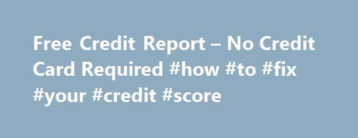 Free Credit Report – No Credit Card Required #how #to #fix #your #credit #score http://credit.remmont.com/free-credit-report-no-credit-card-required-how-to-fix-your-credit-score/  #free credit report canada # Free Credit Report – No Credit Card Required Individuals can acquire a free credit report Read More...The post Free Credit Report – No Credit Card Required #how #to #fix #your #credit #score appeared first on Credit.