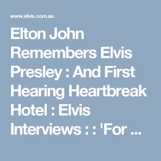 Elton John Remembers Elvis Presley : And First Hearing Heartbreak Hotel : Elvis Interviews :  : 'For Elvis Fans Only' Official Elvis Presley Fan Club