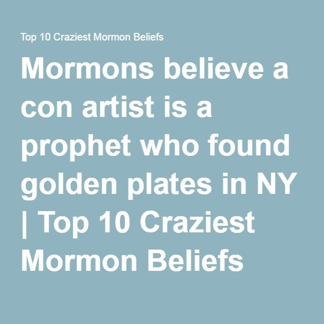 Mormons believe a con artist is a prophet who found golden plates in NY | Top 10 Craziest Mormon Beliefs