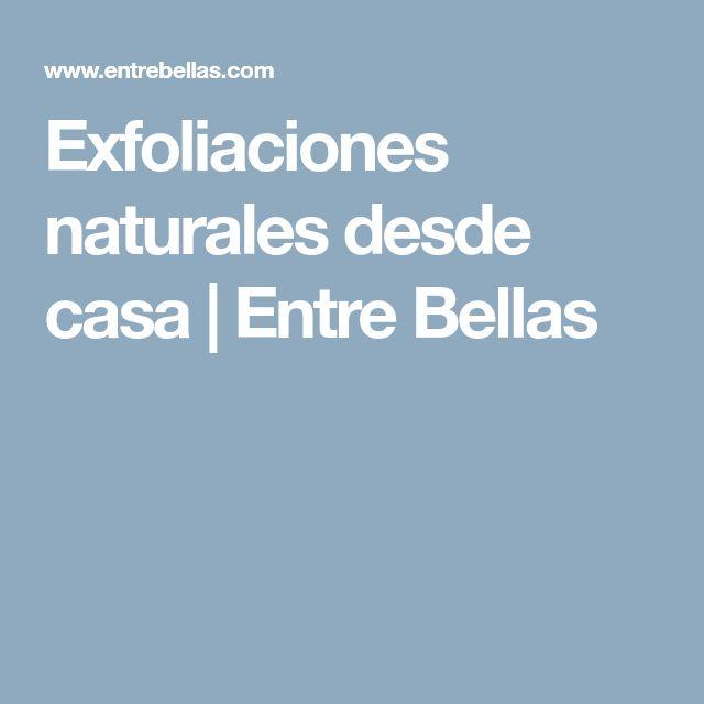 Exfoliaciones naturales desde casa | Entre Bellas