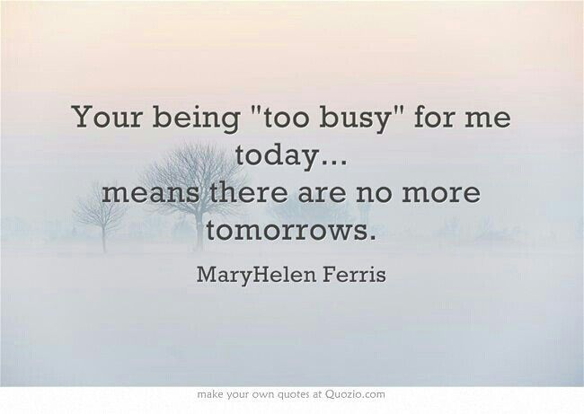 17 Best Too Busy Quotes On Pinterest: You Being Too Busy For Me Today...