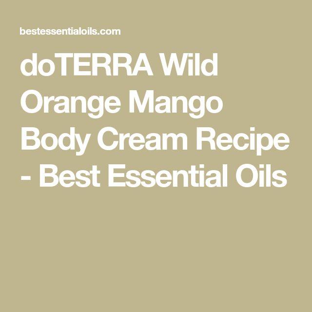 doTERRA Wild Orange Mango Body Cream Recipe - Best Essential Oils
