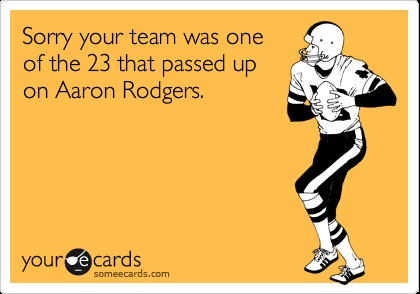 Sorry you didn't get Aaron Rodgers.