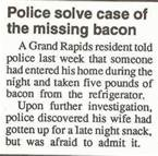 bacon humor - Bing ImagesHoliday Recipe, Police Blotter, Funny Shit, Funny Police, Late Night Snacks, Bacon Boards, Funny Stuff, Humor, Lights Snacks