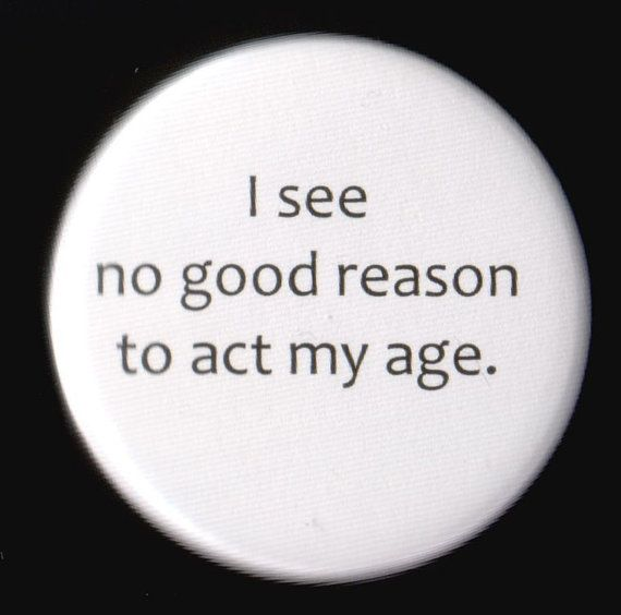 AMEN!!  I have a young soul...deal with it!!