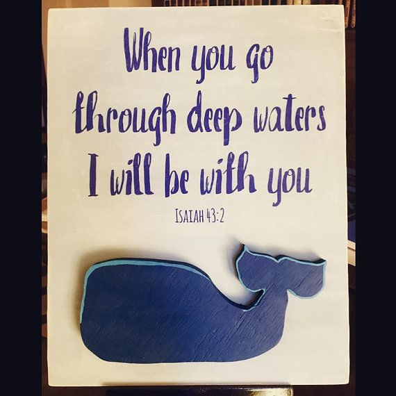 Isaiah 43:2 handmade wooden sign on Etsy. The whale is actually a separate cutout attached to the sign! Great for a nursery. Background is actually a light blue instead of gray.