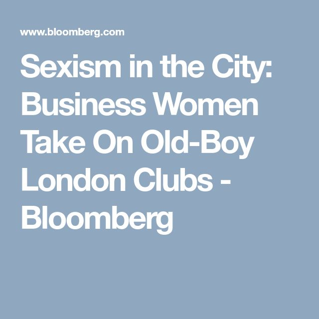Sexism in the City: Business Women Take On Old-Boy London Clubs - Bloomberg