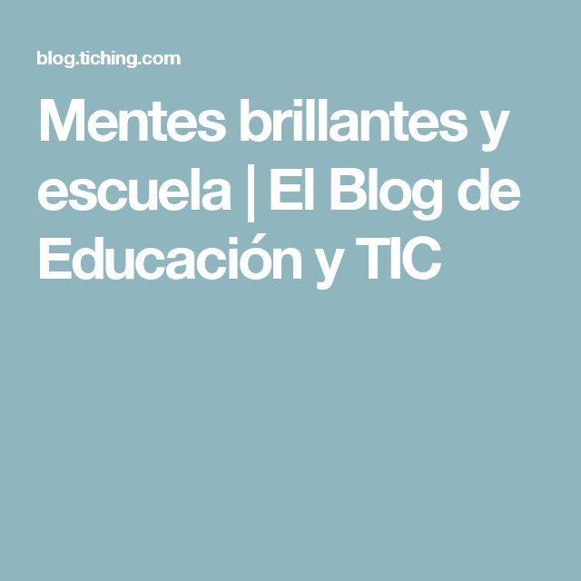 Mentes brillantes y escuela | El Blog de Educación y TIC