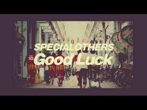 SPECIAL OTHERS - 「Good Luck」 MUSIC VIDEO - YouTube