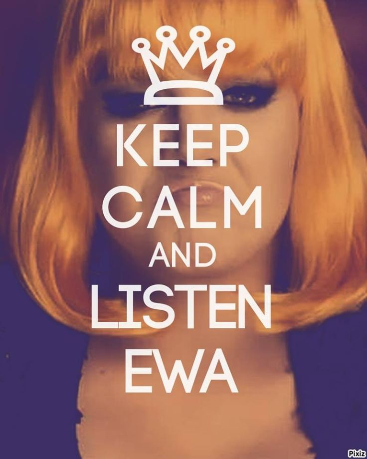 Ewa Farna Keep calm and listen EWA! Keep calm and love EWA! Keep calm and respect EWA!