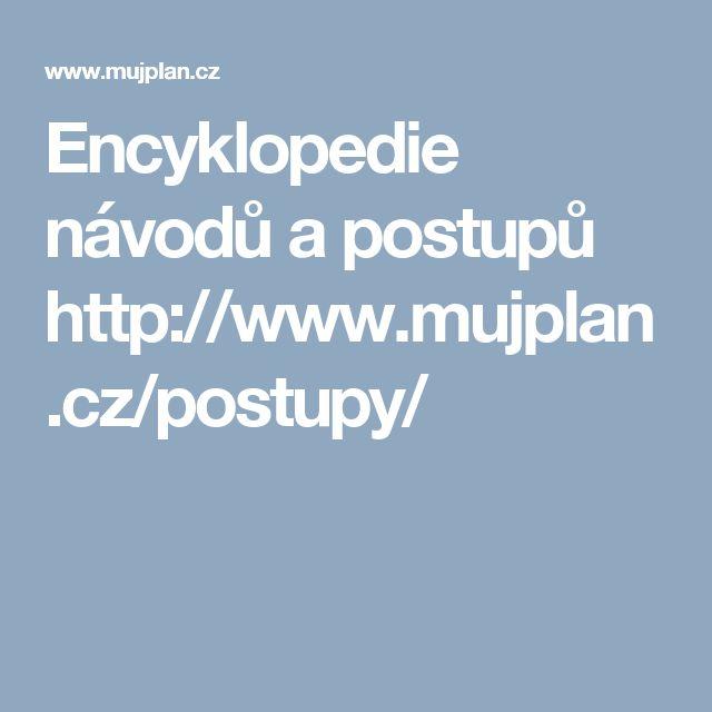 Encyklopedie návodů a postupů http://www.mujplan.cz/postupy/