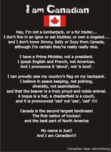 I am Canadian! (Actually I am, I have dual citizenship Canada+Brasil)