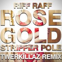 RiFF RAFF - Rose Gold Stripper Pole (Twerkillaz Remix) //FREE DL IN THE DESCIPTION// by Twerkillaz on SoundCloud