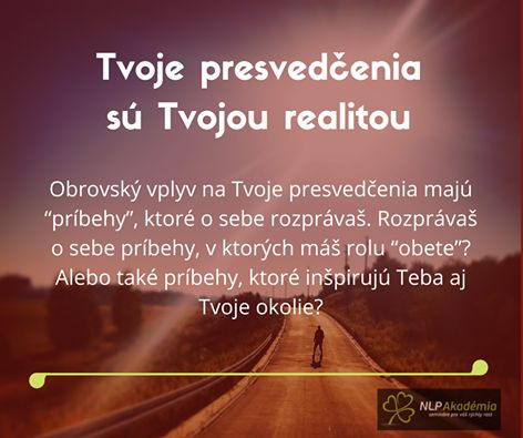 Tvoje presvedčenia tvoria Tvoju realitu