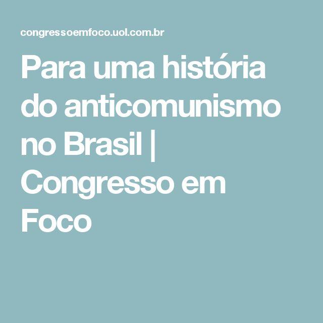 Para uma história do anticomunismo no Brasil   Congresso em Foco
