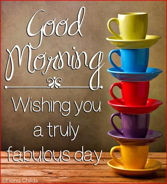 Good Morning, Wishing You A Truly Fabulous Day good morning saturday quotes good…