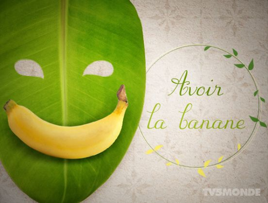 AVOIR LA BANANE (Literally: To have the banana.)  Meaning: To have a big smile.