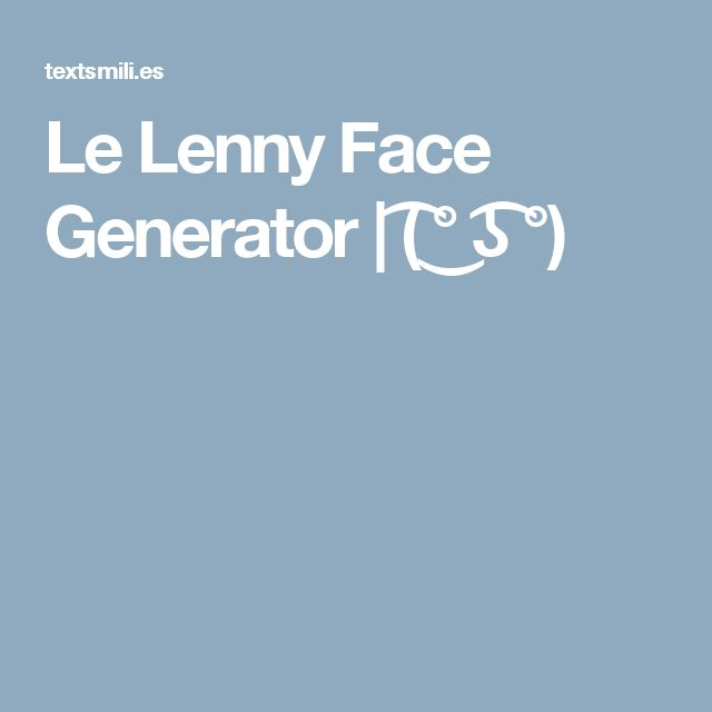 Le Lenny Face Generator | ( ͡° ͜ʖ ͡°)