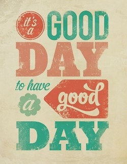 Good day: Happy Day, Goodday, Colors, Good Day Quotes, Living, Fonts, Posters, Inspiration Quotes, Mottos