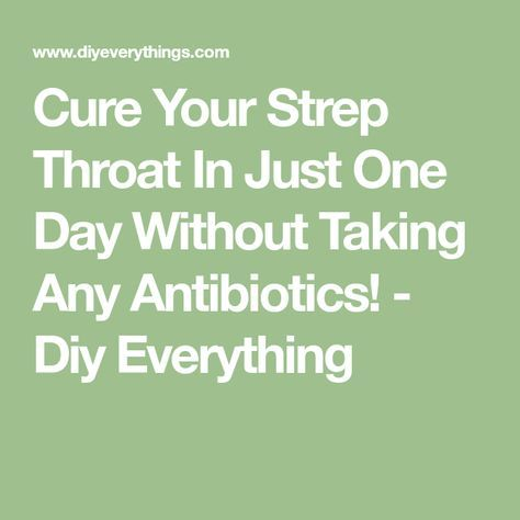 Cure Your Strep Throat In Just One Day Without Taking Any Antibiotics! - Diy Everything
