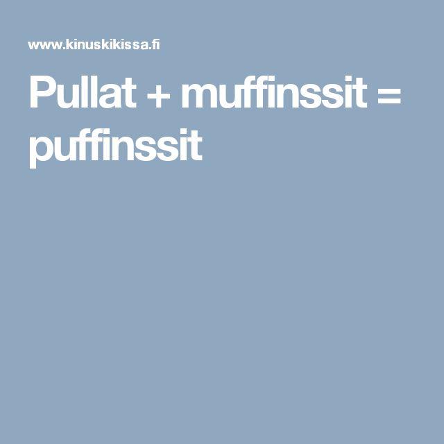 Pullat + muffinssit = puffinssit