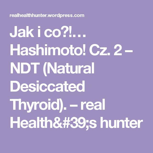 Jak i co?!… Hashimoto! Cz. 2 – NDT (Natural Desiccated Thyroid). – real Health's hunter