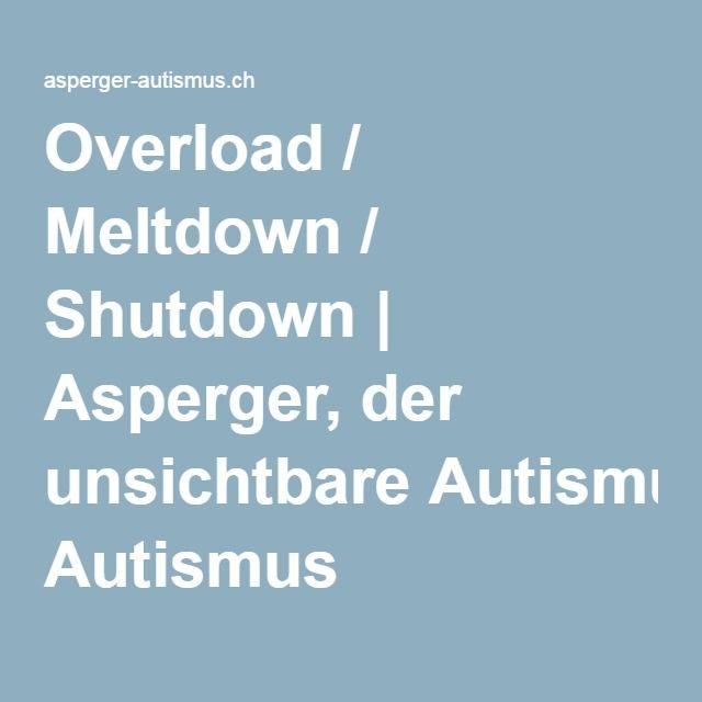 Overload / Meltdown / Shutdown   Asperger, der unsichtbare Autismus