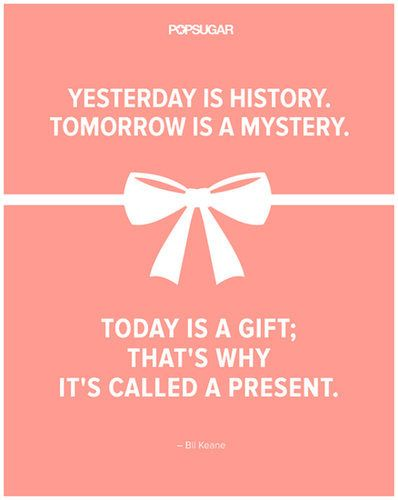 """Quote: """"Yesterday is history. Tomorrow is a mystery. Today is a gift; that's why it's called a present."""" Lesson to learn: Live in the present and don't let the past and future trip you up. Source: Shutterstock"""