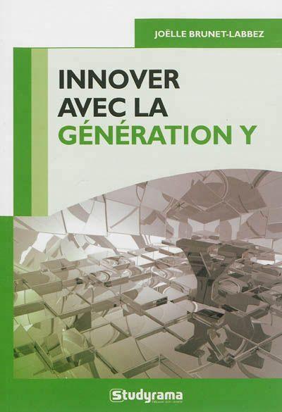 """658.3 BRU - Innover avec la génération Y / Joëlle Brunet-Labbez. """"Un état des lieux des bouleversements induits par l'arrivée de nouvelles générations au sein des organisations. L'auteure invite à repenser la gestion des ressources humaines en intégrant la stratégie aux réalités administrative et financière, afin de construire un nouveau système organisationnel où ces nouvelles générations pourront être de véritables facteurs d'innovation."""""""