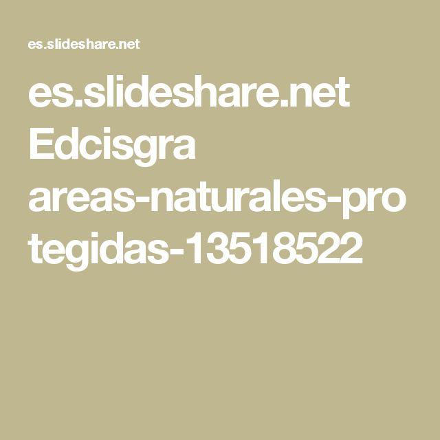 es.slideshare.net Edcisgra areas-naturales-protegidas-13518522