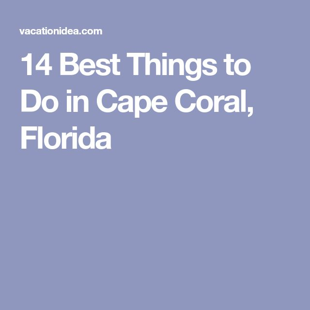 14 Best Things to Do in Cape Coral, Florida