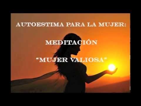 """AUTOESTIMA PARA LA MUJER: MEDITACIÓN """"MUJER VALIOSA"""" - YouTube"""