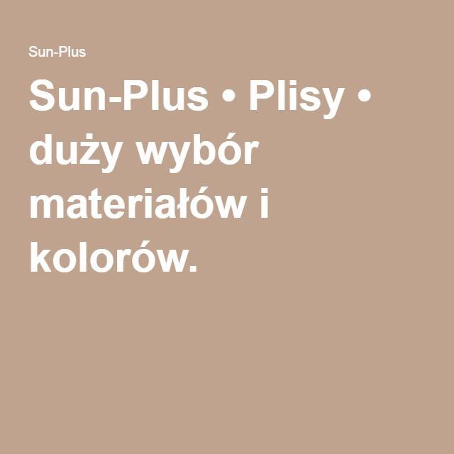 Sun-Plus • Plisy • duży wybór materiałów i kolorów.