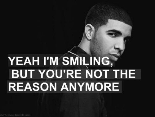 "Drake Quotes: ""Yeah I'm smiling, but you're not the reason anymore."""