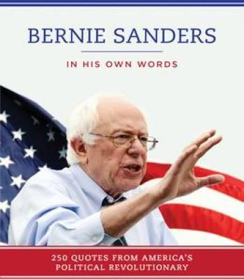Bernie Sanders: In His Own Words: 250 Quotes From America'S Political Revolutionary PDF