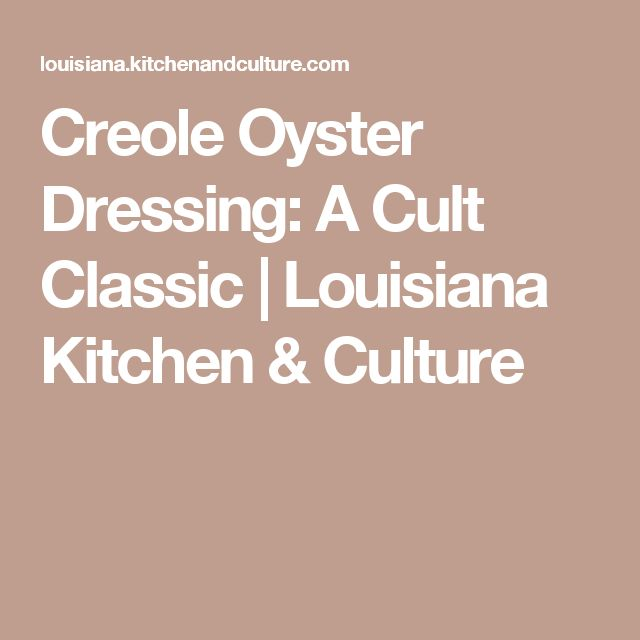 Creole Oyster Dressing: A Cult Classic | Louisiana Kitchen & Culture
