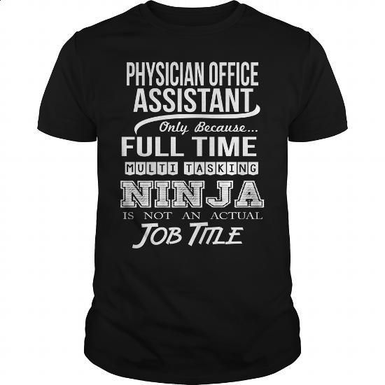 PHYSICIAN OFFICE ASSISTANT - NINJA - #fashion #funny t shirts. MORE INFO => https://www.sunfrog.com/LifeStyle/PHYSICIAN-OFFICE-ASSISTANT--NINJA-99727417-Black-Guys.html?60505