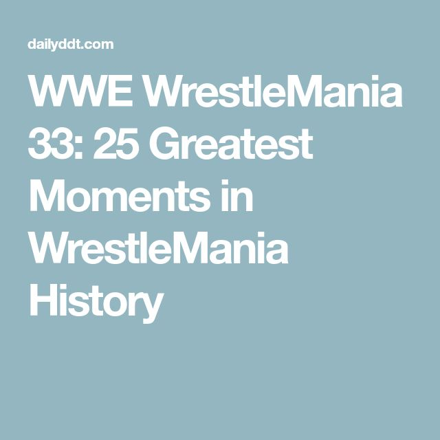 WWE WrestleMania 33: 25 Greatest Moments in WrestleMania History