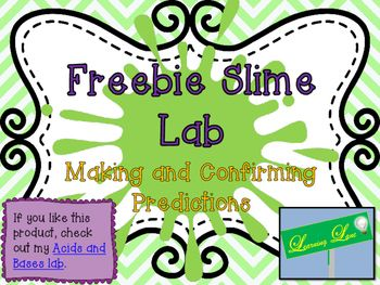 This is a lab that students complete to make and confirm predictions.  Students predict what the ingredients will make and then discuss what the slime looks like.  If you like this product, check out my Acids and Bases lab.Acids and Bases Lab