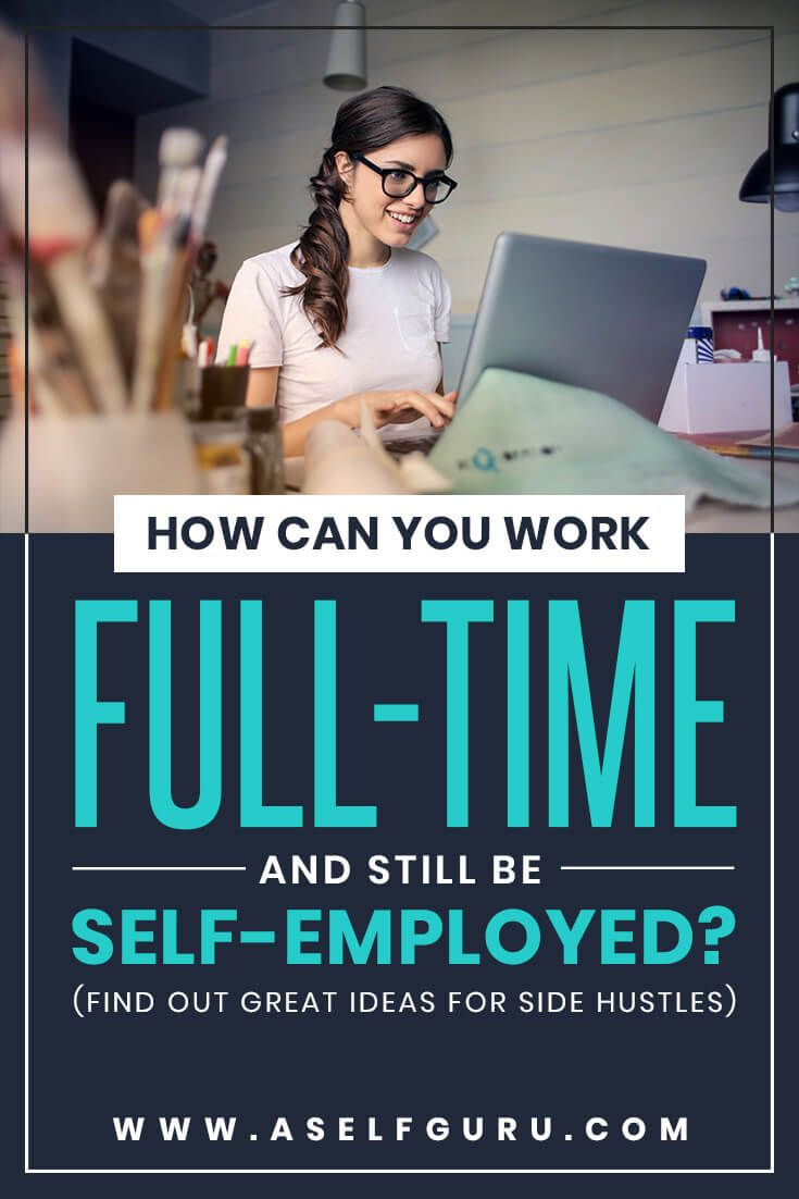 How Can You Work Full Time And Still Be Self Employed Best Of Aselfguru Com Blog Posts Pinterest To Make Money Online Business