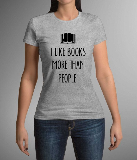 Great t-shirt! Funny print! I Like Books More Than People! Woman Clothing! Gift Idea! Geek