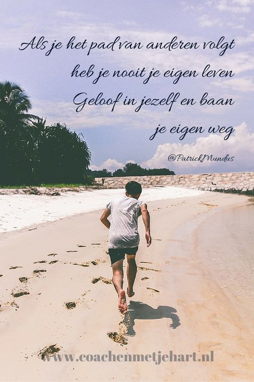 Als je het pad van anderen volgt, heb je nooit je eigen leven. Geloof in jezelf en baan je eigen weg...